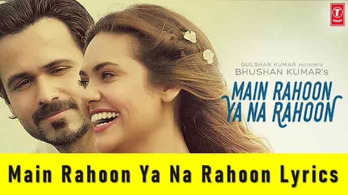Main Rahoon Ya Na Rahoon Lyrics Featured Image - Mr. BD Guide