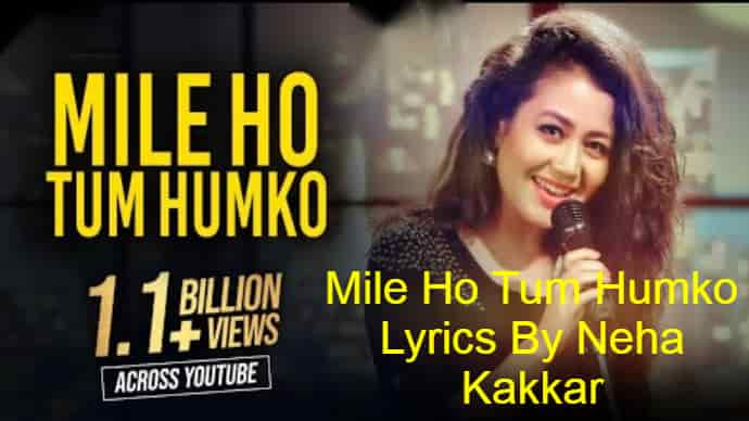 Mile Ho Tum Humko Lyrics By Neha Kakkar