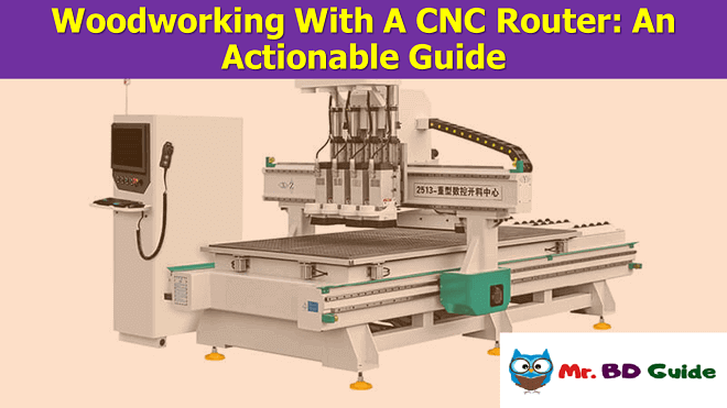 Woodworking With A CNC Router - An Actionable Guide