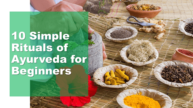 10 Simple Rituals of Ayurveda for Beginners